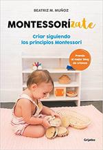 Montessorízate: Criar siguiendo los principios Montessori, de Bei M. Muñoz